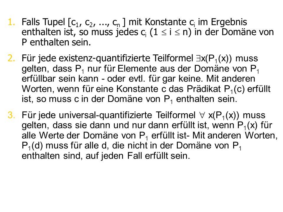 Falls Tupel [c1, c2, ..., cn ] mit Konstante ci im Ergebnis enthalten ist, so muss jedes ci (1  i  n) in der Domäne von P enthalten sein.